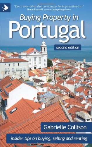 Buying Property in Portugal (second edition) - insider tips for buying, selling and renting: ...