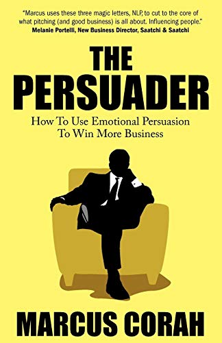 9781907498794: The Persuader : use emotional persuasion to win more business