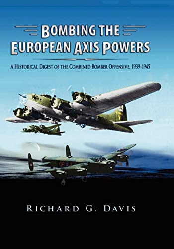9781907521102: Bombing the European Axis Powers: A Historical Digest of the Combined Bomber Offensive, 1939 -1945