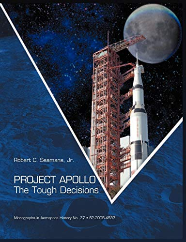 9781907521300: Project Apollo: The Tough Decisions (NASA Monographs in Aerospace History series, number 37)