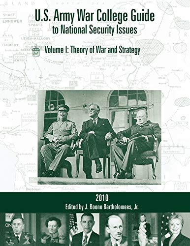 U.S. Army War College Guide to National Security Issues, Vol I: Theory of War and Strategy, 4th ...