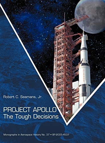 9781907521560: Project Apollo: The Tough Decisions (NASA Monographs in Aerospace History series, number 37)