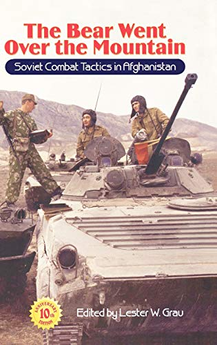 The Bear Went Over the Mountain: Soviet Combat Tactics in Afghanistan - Grau, Lester W.