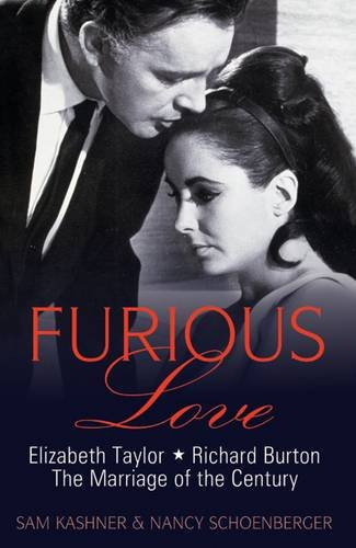 9781907532221: Furious Love: Elizabeth Taylor, Richard Burton and the Marriage of the Century