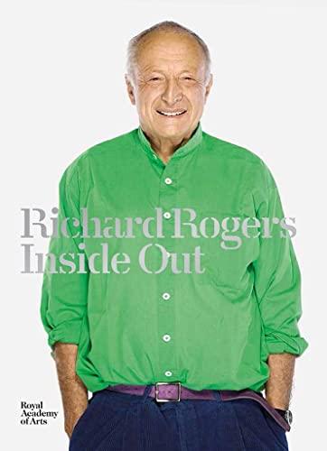 Richard Rogers: Inside Out (1907533613) by Richard Burdett