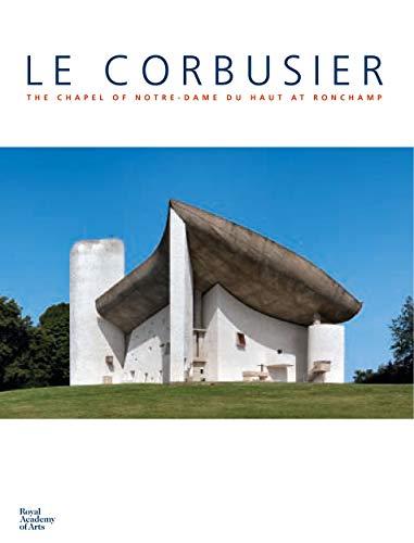 Le Corbusier: The Chapel of Notre Dame du Haut at Ronchamp: Crippa, Maria Antoinetta, Causs�, ...