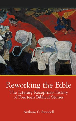 Reworking the Bible: The Literary Reception-History of Fourteen Biblical Stories: Anthony C. ...