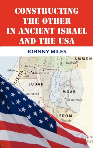 9781907534058: Constructing the Other in Ancient Israel and the USA (Bible in the Modern World)