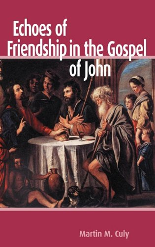 Echoes of Friendship in the Gospel of John (New Testament Monographs): Martin M. Culy