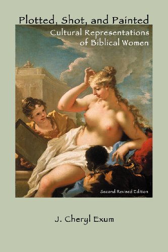 Plotted, Shot, and Painted: Cultural Representations of Biblical Women, Second Revised Edition (Classic Reprints) (1907534679) by Exum, J. Cheryl