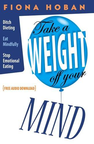 9781907535024: Take a Weight Off Your Mind: Stop Dieting, Eat Mindfully, Curb Emotional Eating