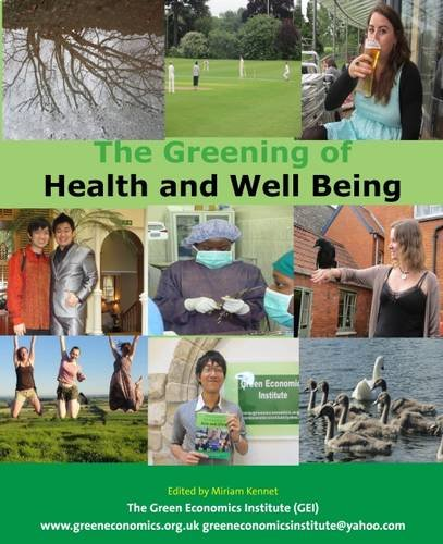 9781907543760: The Greening of Health and Well Being: Health and Health Care and Well Being in the Age of Green Economics