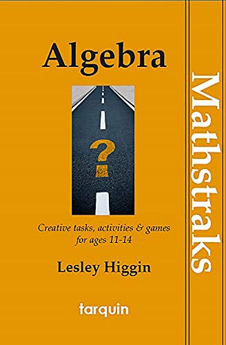 Algebra - Mathtraks: Creative Tasks, Activities & Games for Ages 11-14: Higgin, Lesley