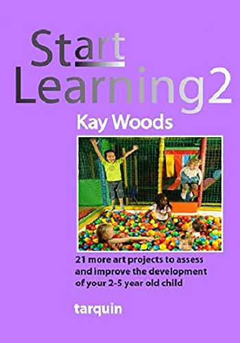 Start Learning 2: 21 More Art Projects to Assess and Improve the Development of Your 2-5 Year Old ...