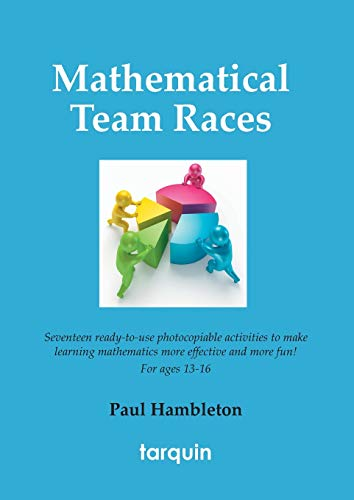 9781907550218: Mathematical Team Races: 17 Ready-To-Use Activities to Make Learning Mathematics More Effective and More Fun! for Ages 13-16.
