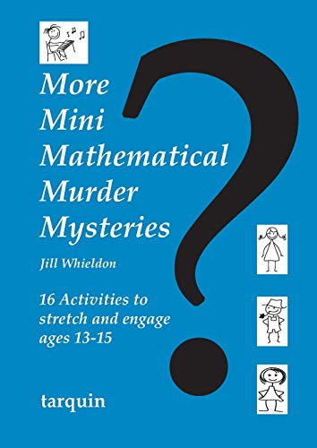 More Mini Mathematical Murder Mysteries: Sixteen Activities to Stretch and Engage Ages 13-15: Jill ...