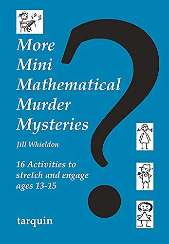 9781907550256: More Mini Mathematical Murder Mysteries: Sixteen Activities to Stretch and Engage Ages 13-15