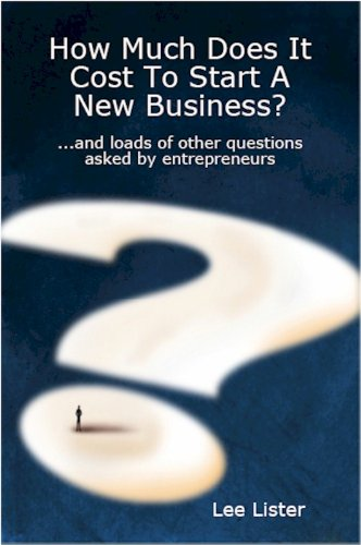 How Much Does It Cost To Start A New Business?: Lister, Lee