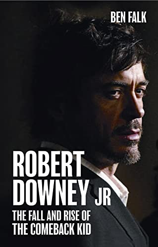 9781907554018: Robert Downey Jr.: The Fall and Rise of the Comeback Kid