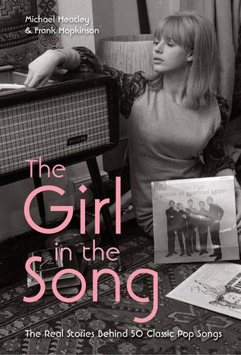 9781907554032: The Girl in the Song: The Real Stories Behind 50 Classic Pop Songs. by Michael Heatly