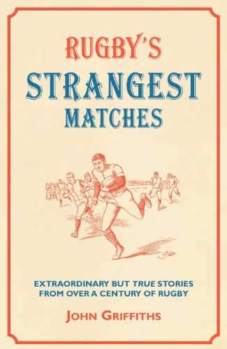 9781907554063: Rugby's Strangest Matches: Extraordinary but True Stories from over a Century of Rugby