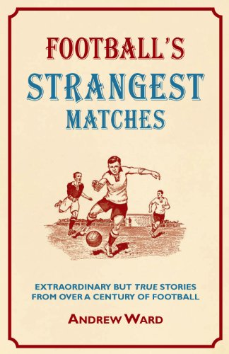 9781907554087: Football's Strangest Matches: Extraordinary But True Stories from Over a Century of Football (Strangest series)