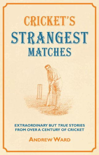 9781907554094: Cricket's Strangest Matches: Extraordinary But True Stories from Over a Century of Cricket