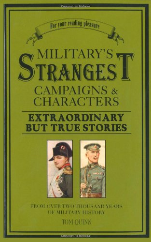 9781907554131: Military's Strangest Campaigns & Characters: Extraordinary But True Stories (Strangest series)