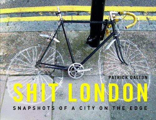 Shit London: Snapshots of a City on: Patrick Dalton