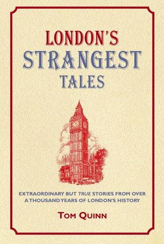 9781907554643: London's Strangest Tales: Extraordinary but True Stories from Over a Thousand Years of London's History (Strangest series)