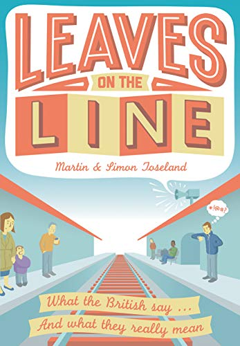 Leaves on the Line: What the British Say. and What We Really Mean: Toseland, Martin
