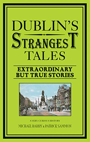 Dublin's Strangest Tales: Extraordinary But True Stories (Strangest series) (9781907554926) by Michael Barry