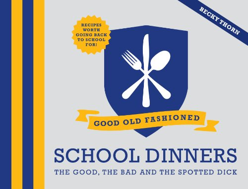 9781907554957: Good Old Fashioned School Dinners: The Good, the Bad and the Spotted Dick