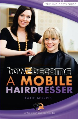 How to Become a Mobile Hairdresser (How2Become): Morris, Katie