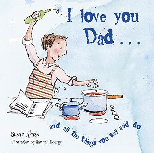 I Love You Dad.: Akass, Susan