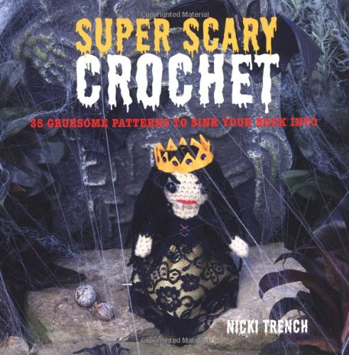 9781907563546: Super Scary Crochet: 35 Gruesome Patterns to Sink Your Hook into