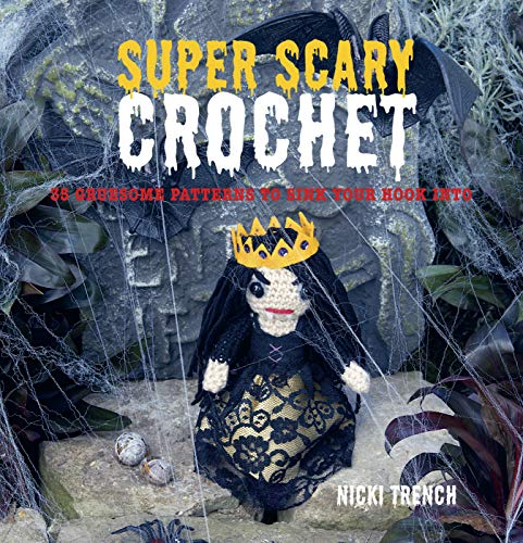 9781907563553: Super Scary Crochet: 35 Gruesome Patterns to Sink Your Hook into