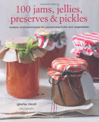 9781907563614: 100 Jams, Jellies, Preserves & Pickles: Recipes and Techniques for Preserving Fruits and Vegetables