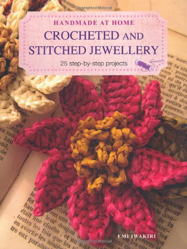 9781907563751: Crocheted and Stitched Jewellery: 25 Step-by-Step Projects (Handmade at Home)