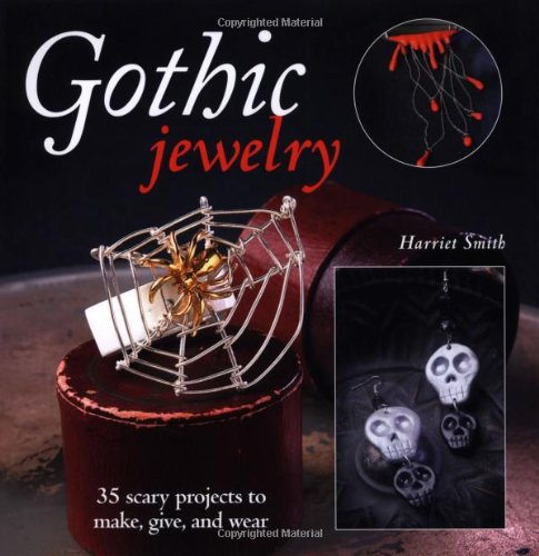 Gothic Jewelry: 35 Unique Projects to Make,: Harriet Smith