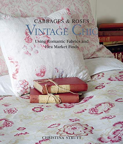 9781907563898: Cabbages & Roses: Vintage Chic: Using Romantic Fabrics and Flea Market Finds