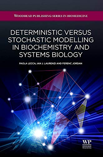 Deterministic Versus Stochastic Modelling in Biochemistry and: Paulo Lecca; Ian