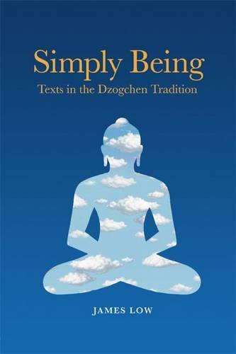 Simply Being: Texts in the Dzogchen Tradition: Low, James