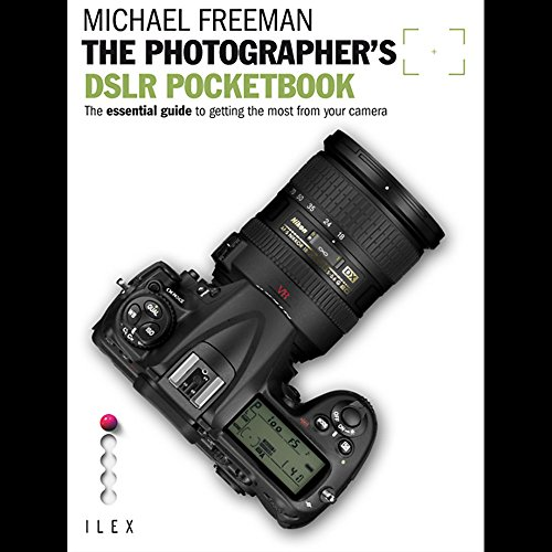 The Photographer's DSLR Pocketbook: The Essential Guide to Getting the Most from Your Camera (1907579060) by Michael Freeman
