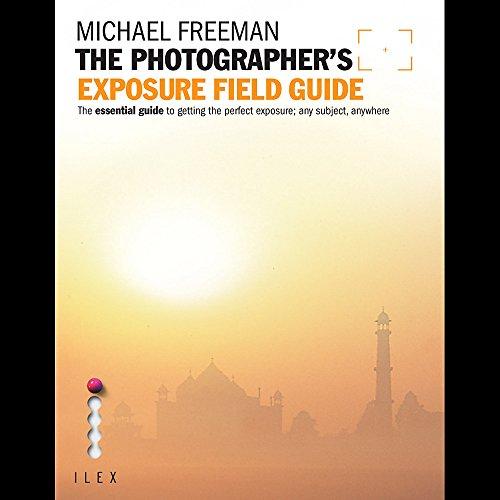 9781907579219: The Photographer's Exposure Field Guide: The Essential Guide to Getting the Perfect Exposure; Any Subject, Anywhere (Photographer's Field Guide)