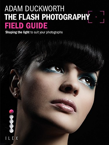 9781907579912: The Flash Photography Field Guide: Shaping the light to suit your photographs (Photographer's Field Guide)