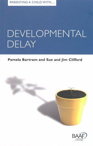 Parenting a Child with Developmental Delay (Baaf): Pamela Bartram; Sue Clifford; Jim Clifford