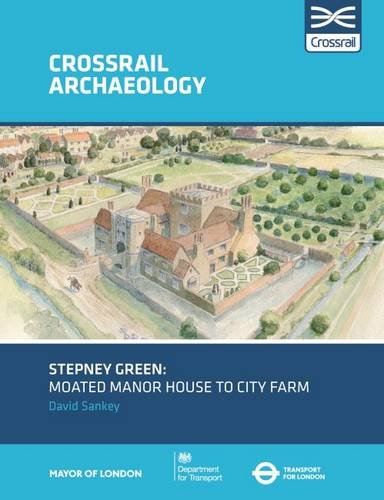 9781907586316: Stepney Green: Moated manor house to city farm (Crossrail Archaeology)