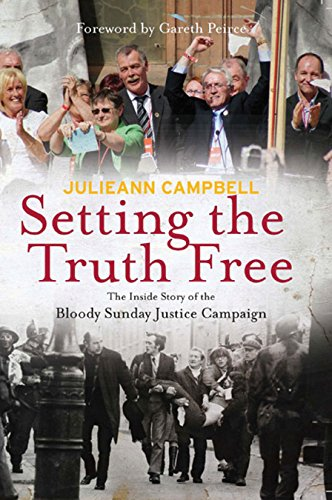 Setting the Truth Free: The Inside Story of the Bloody Sunday Justice Campaign: Campbell, Julieann