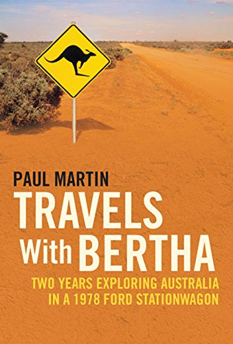Travels with Bertha: Two Years Exploring Australia in a 1978 Ford Stationwagon: Martin, Paul